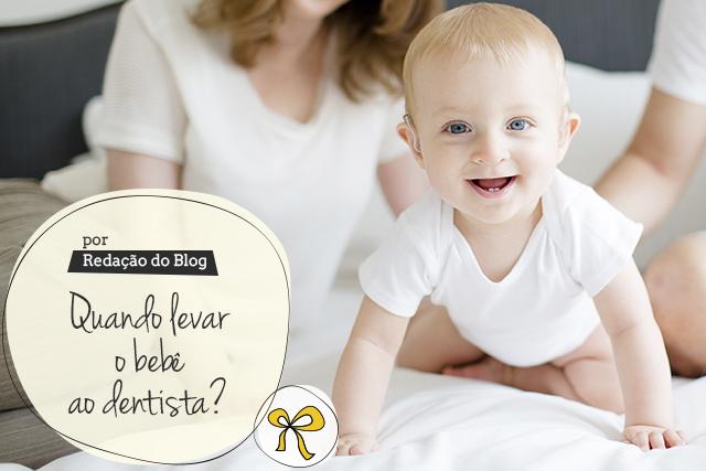 qual a idade para levar o bebe ao dentista